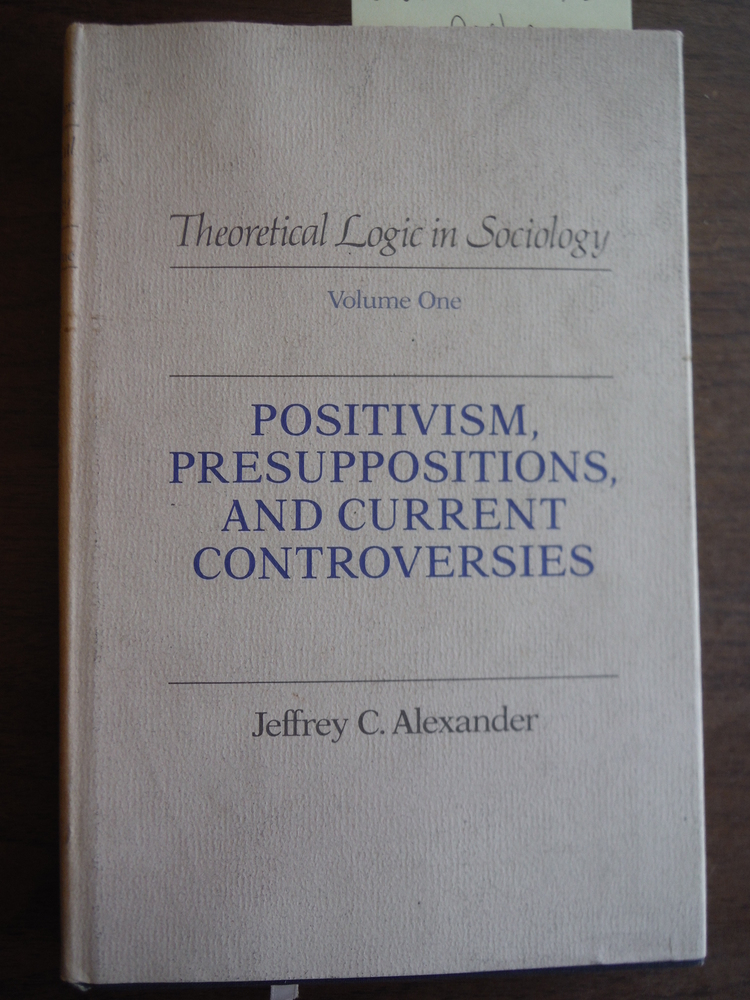 Theoretical Logic in Sociology: Positivism, Presuppositions, and Current Contro