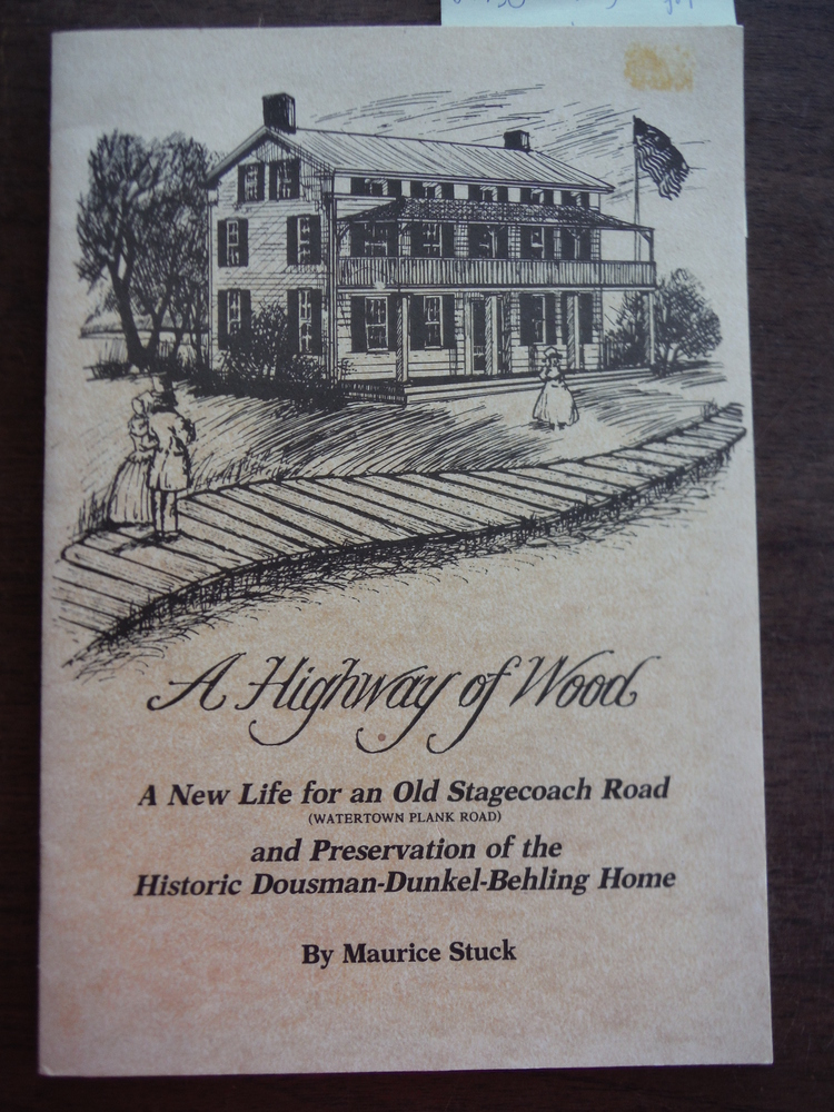 A Highway of Wood A New Life for an Old Stagecoach Road (Watertown Plank Road) a