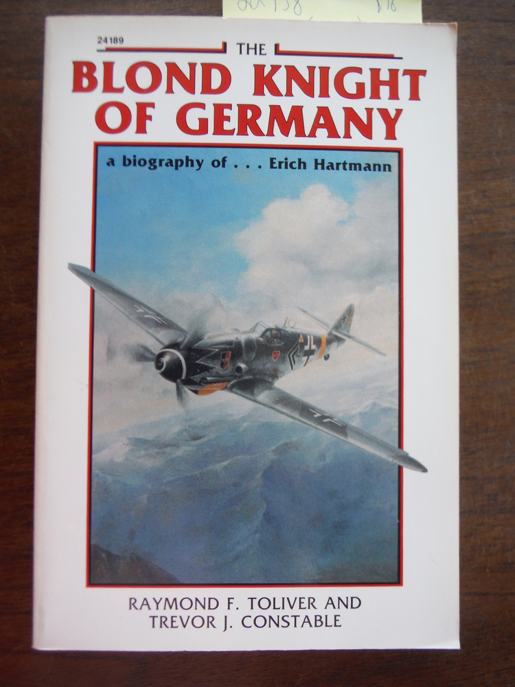 The Blond Knight of Germany: A biography of Erich Hartmann