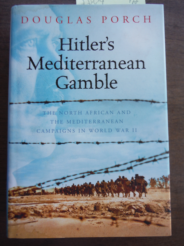 Hitler's Mediterranean Gamble: The North African and the Mediterranean Campaigns