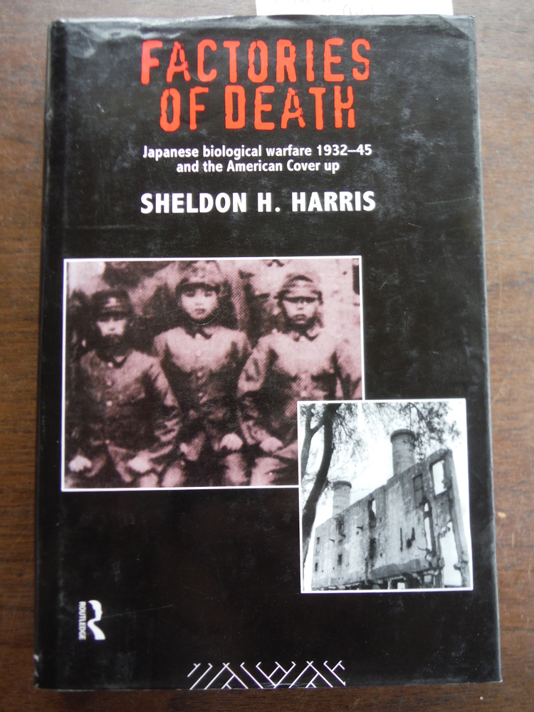 Factories of Death: Japanese Biological Warfare, 1932-45, and the American Cover