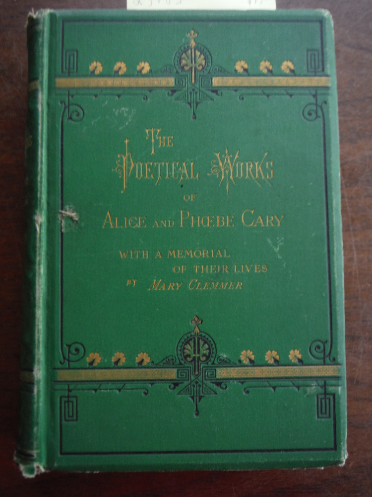 The poetical works of Alice and Phoebe Cary;: With a memorial of their lives by