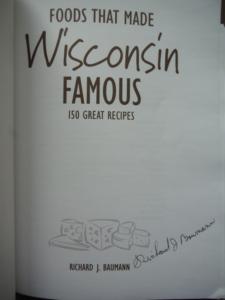 Image 1 of Foods That Made Wisconsin Famous 150 Great Recipes