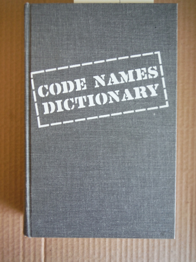 Code Names Dictionary: A Guide to Code Names, Slang, Nicknames, Journalese, and