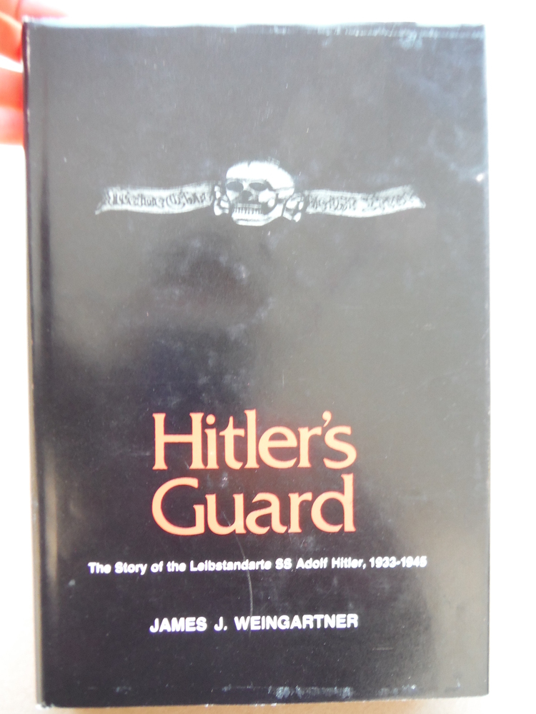 Hitler's Guard: The Story of Leibstandarte SS Adolf Hitler, 1933-1945