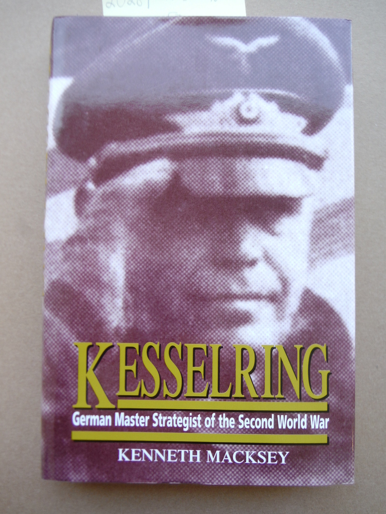 Kesselring: German Master Strategist of the Second World War