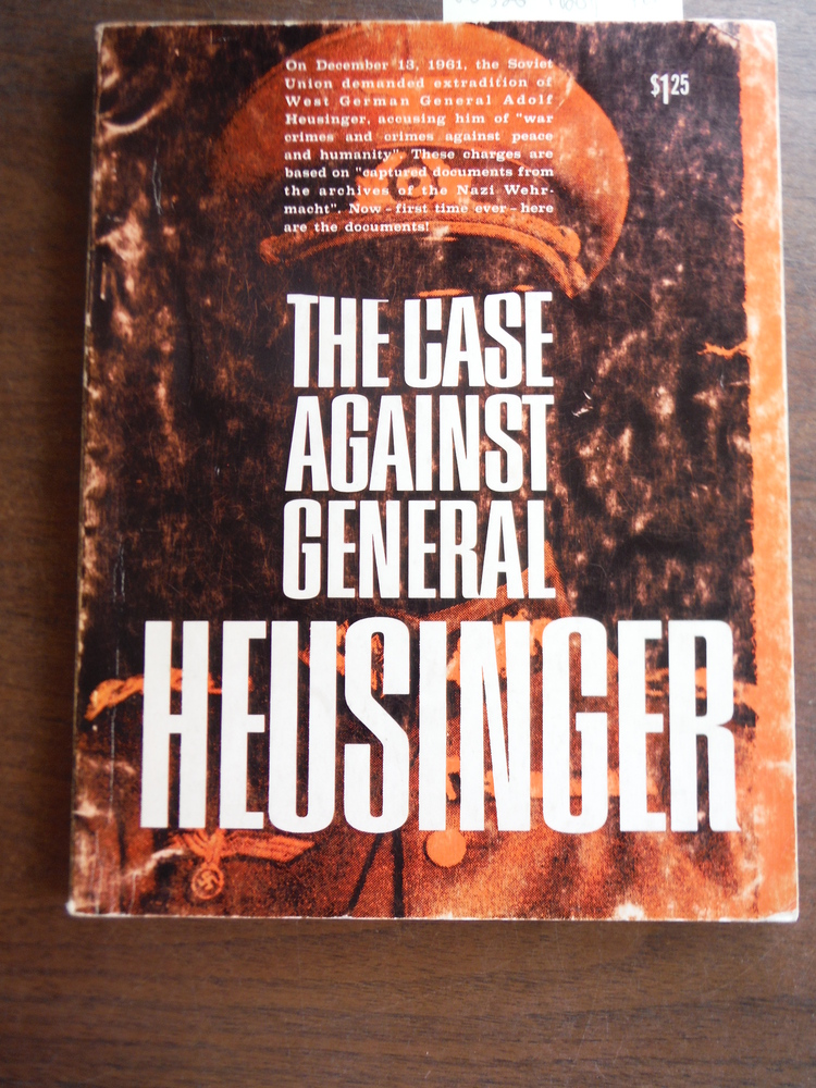 The Case Against General Heusinger: Documents Illustrating the Charges of the US