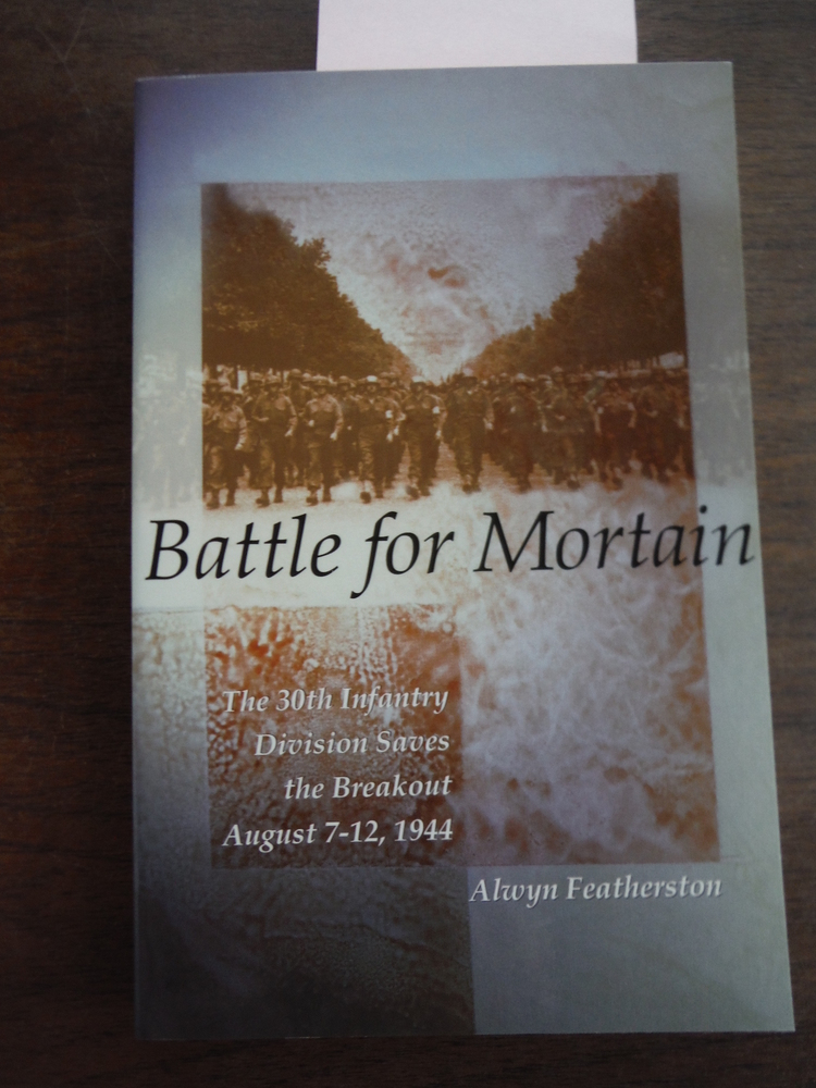 Battle for Mortain: The 30th Infantry Division Saves the Breakout, August 7-12,