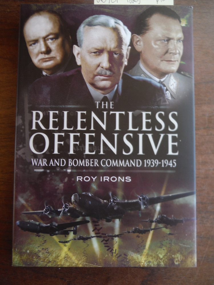 Image 0 of The Relentless Offensive: War and Bomber Command 1939-1945