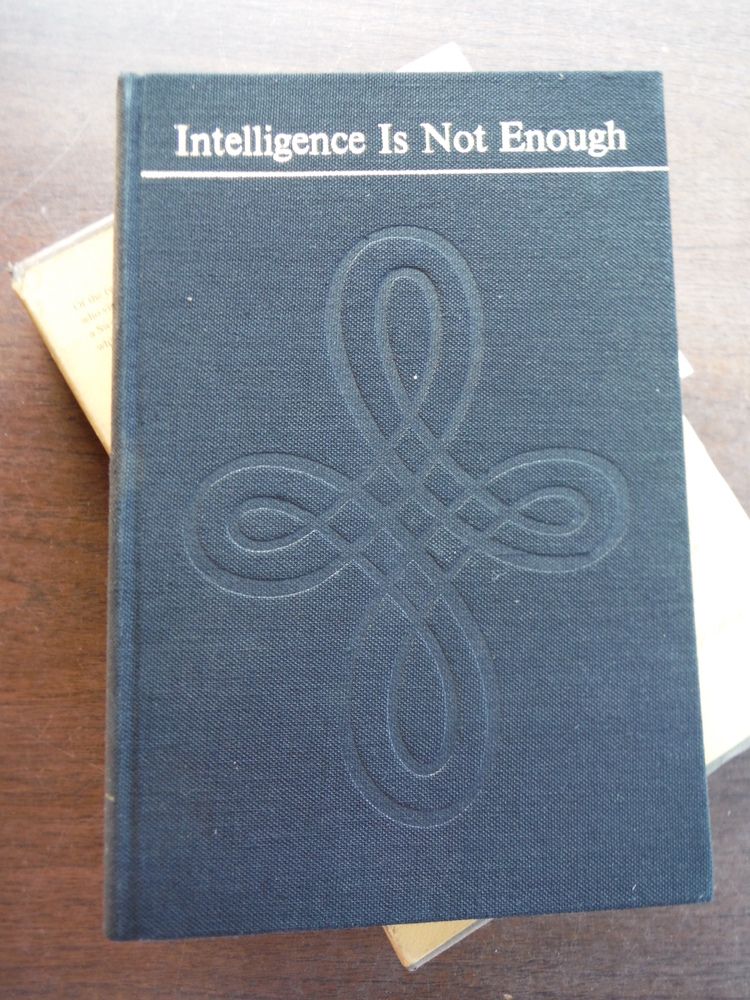 Intelligence Iis not Enough: The story of my first forty years and of the early