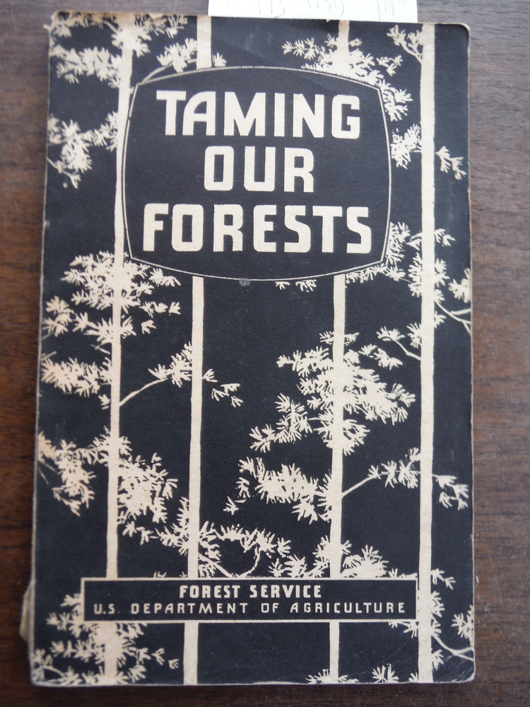 Taming Our Forests, 1939, 87 pages with illustration.