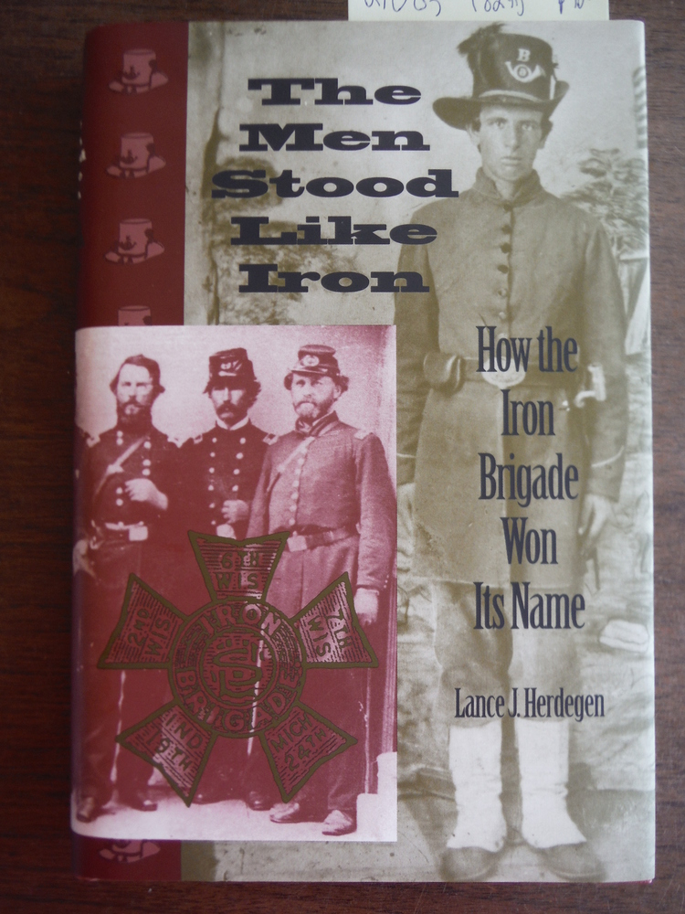 The Men Stood Like Iron: How the Iron Brigade Won Its Name (Indiana)