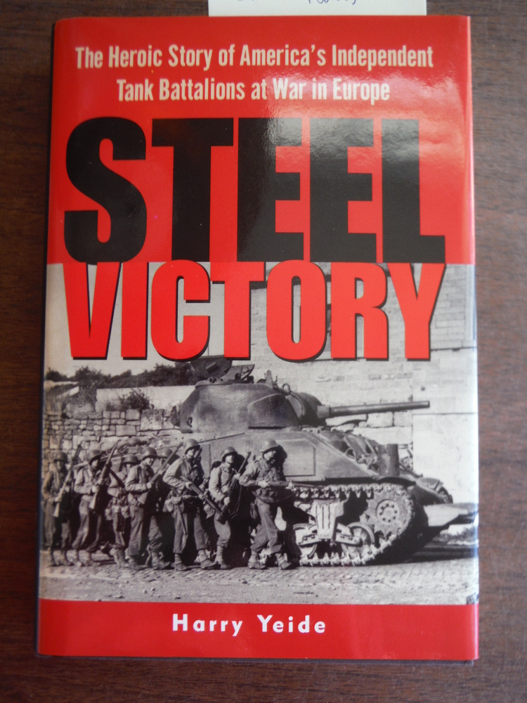 Image 0 of Steel Victory: The Heroic Story of America's Independent Tank Battalions at War