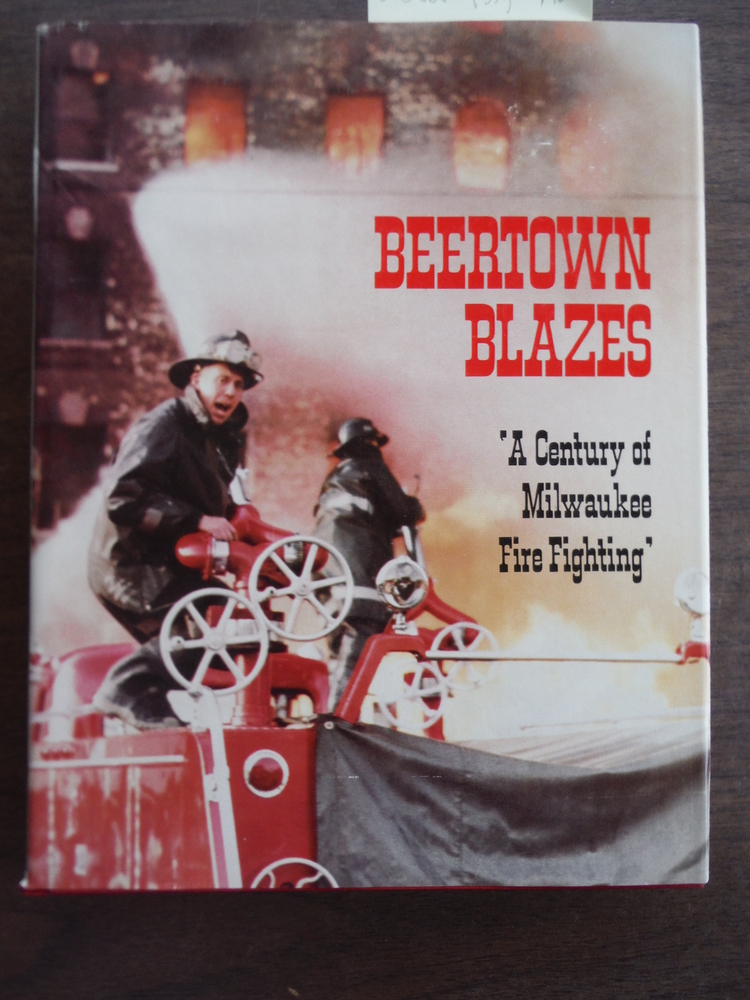Image 0 of Beertown Blazes: A Century of Milwaukee Firefighting