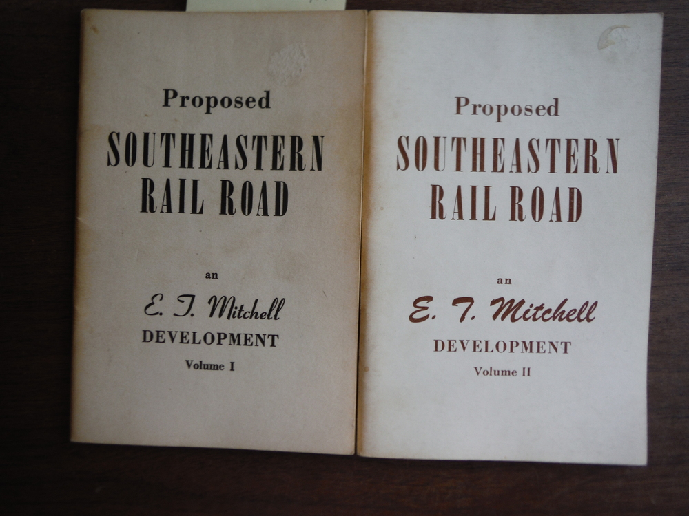 Proposed Southeastern Railroad an E. T. Mitchell Development (Vols. I & II)