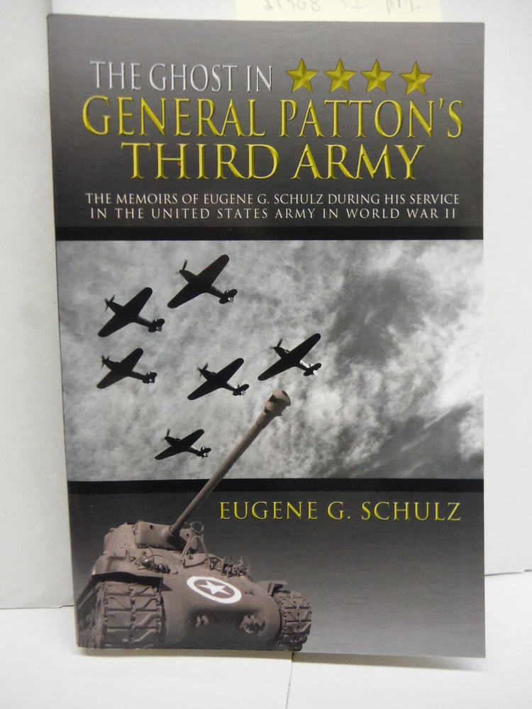Image 0 of The Ghost In General Patton's Third Army: The Memoirs of Eugene G. Schulz During