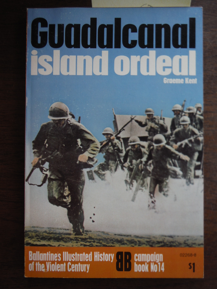 Guadalcanal, Island Ordeal: Ballantine's Illustrated History of the Violent Cent