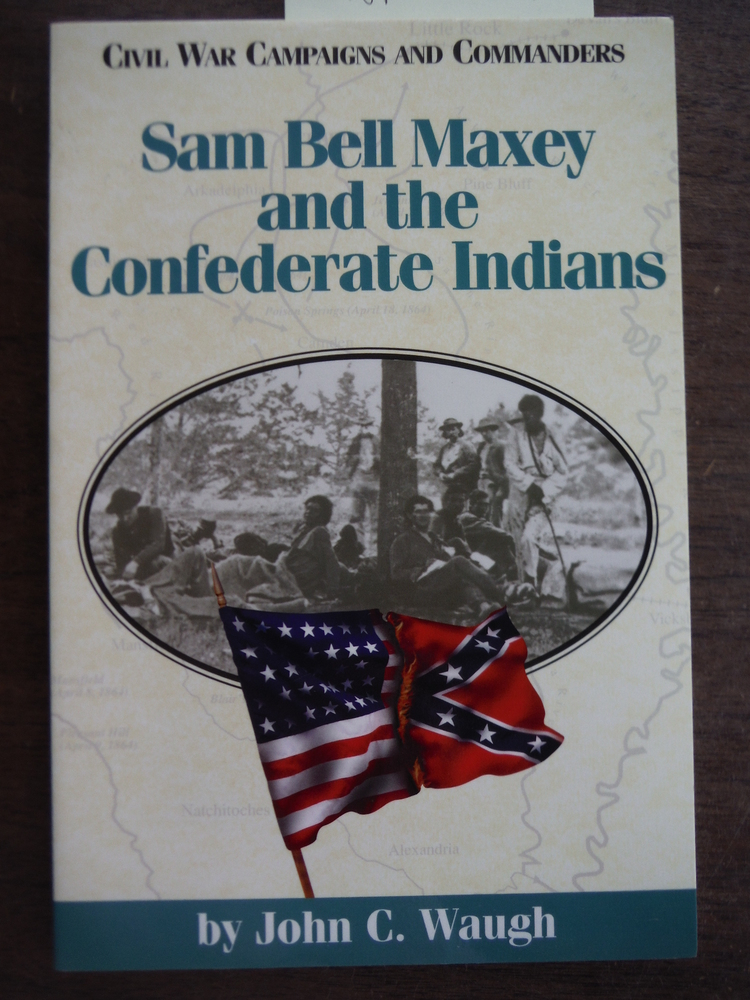 Sam Bell Maxey and the Confederate Indians (Civil War Campaigns and Commanders S