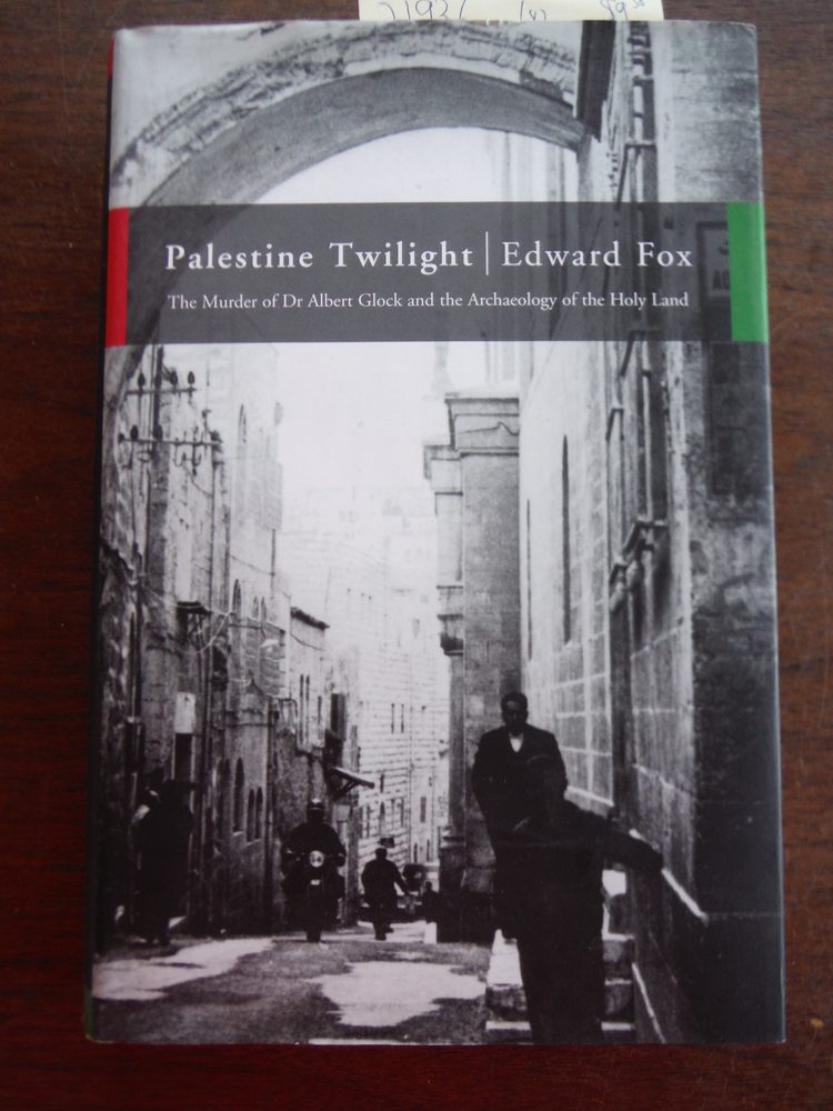 Palestine Twilight: The Murder of Dr.Albert Glock and the Archaeology of the Hol