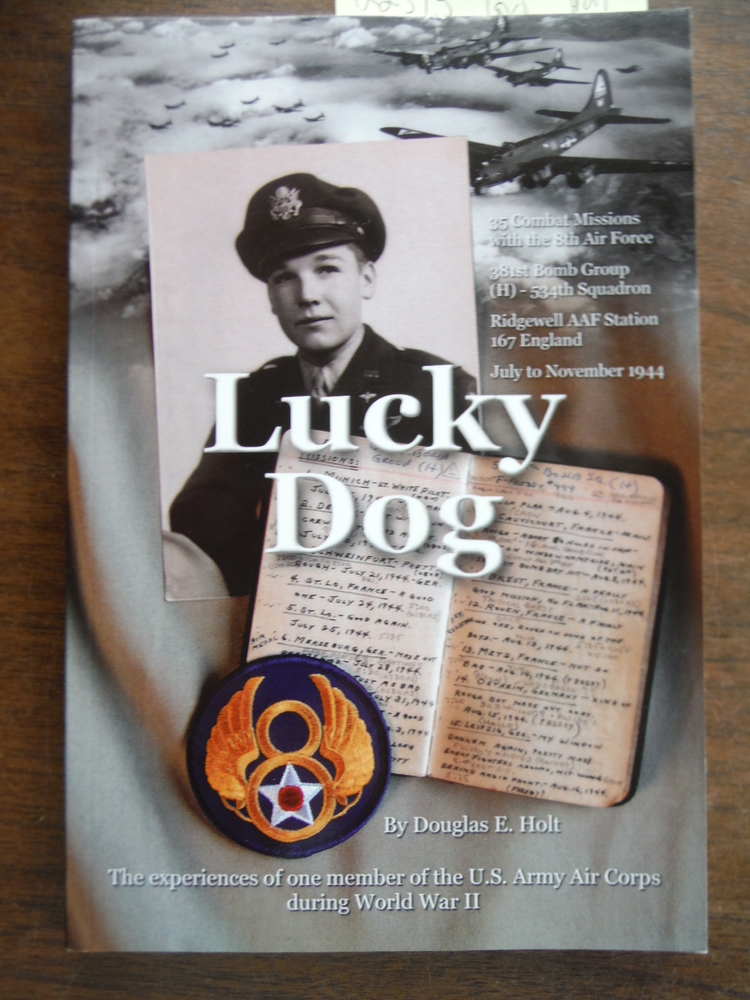 Image 0 of Lucky Dog: The Experiences of One Member of the U.S. Army Air Corps During World