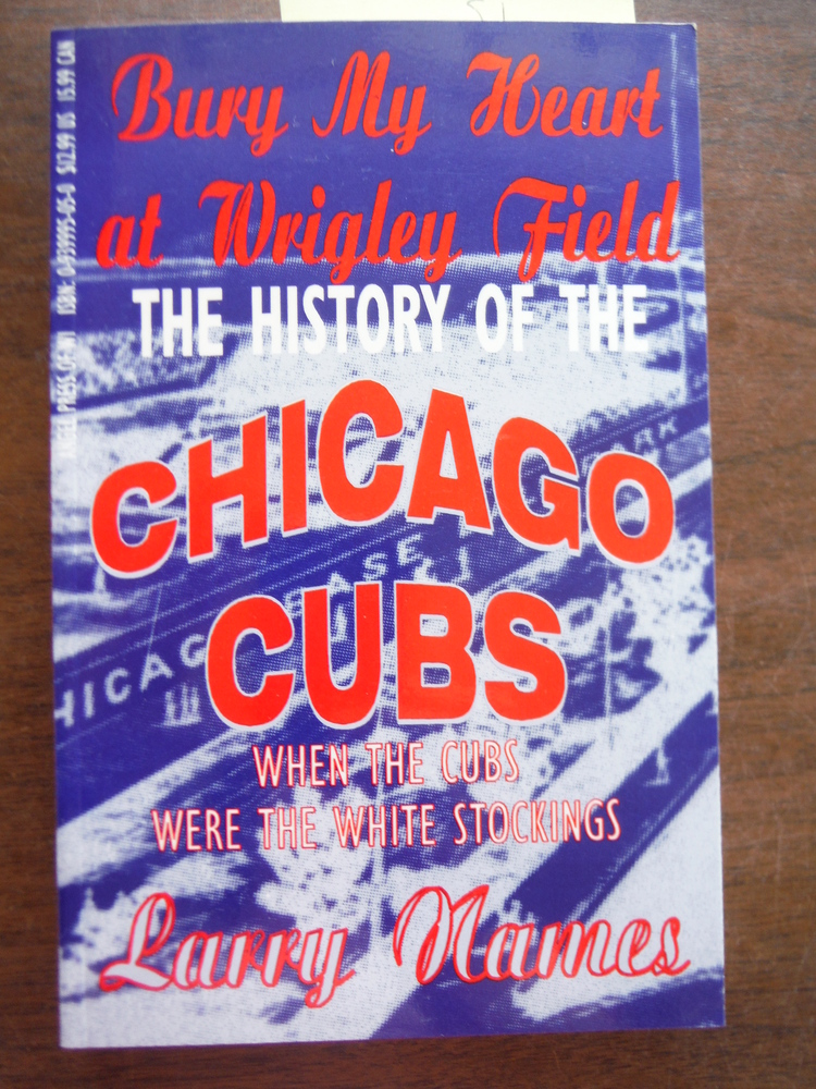 Bury My Heart at Wrigley Field: The History of the Chicago Cubs : Part One : Whe