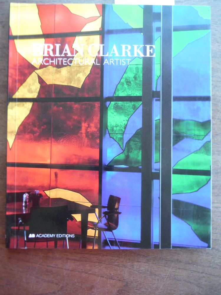 Brian Clarke: Architectural Artist (Art and Design Monographs)