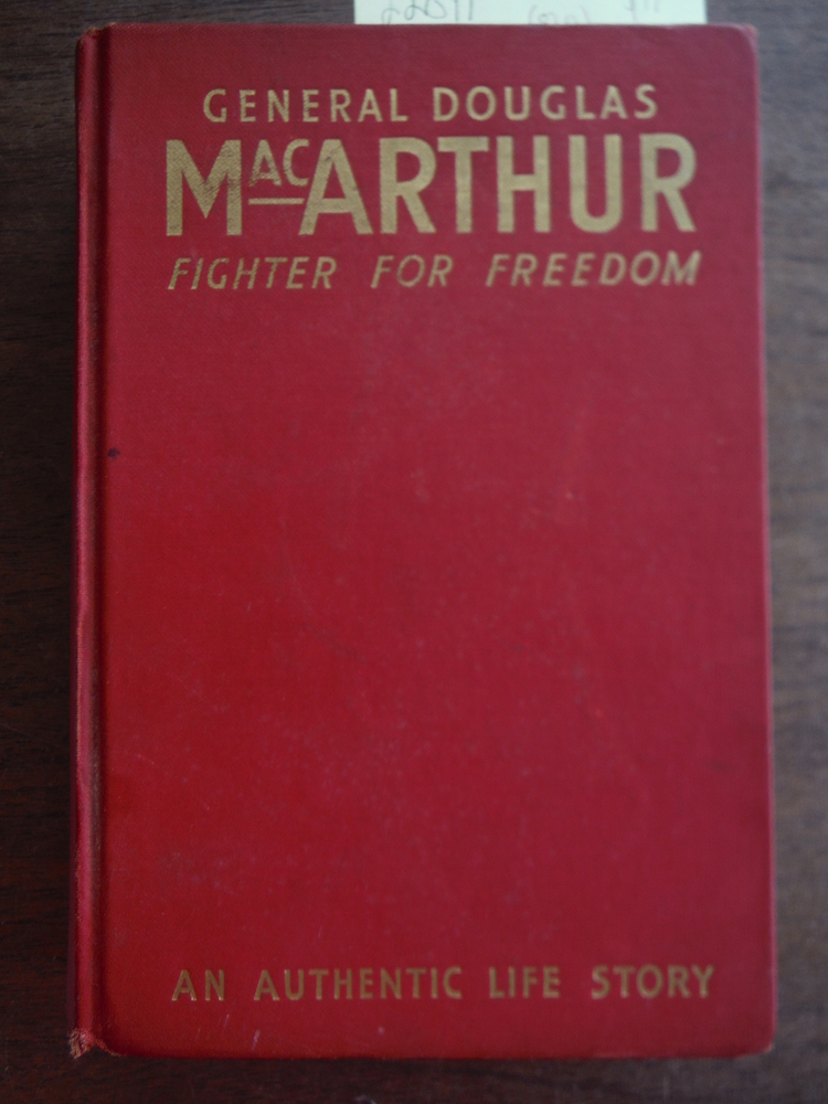 General Douglas MacArthur. Fighter For Freedom. An Authentic Life Story.