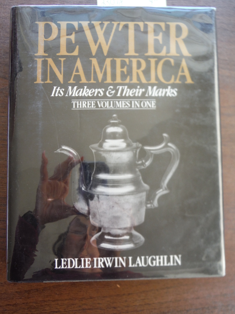 Pewter in America: Its Makers and Their Marks (3 Volumes in 1)