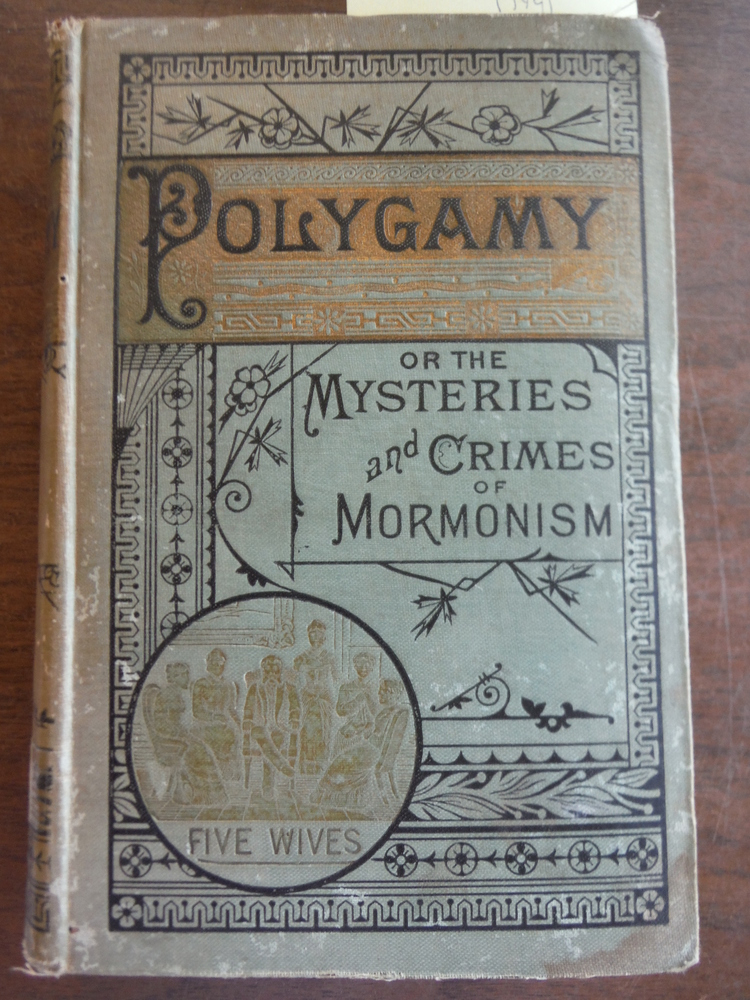 POLYGAMY, or The Mysteries and Crimes of Mormonism being a Full and Authentic Hi