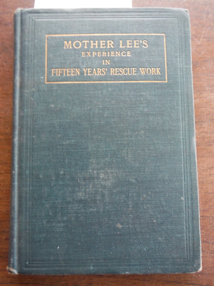 Mother Lee's Experience in Fifteen years' Rescue Work with Thrilling Incidents o