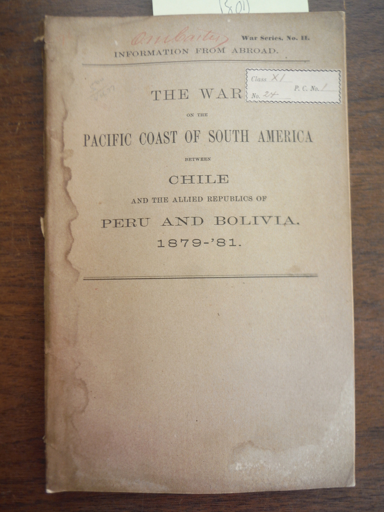 The War On the Pacific Coast of South America Between Chile and the Allied Repub