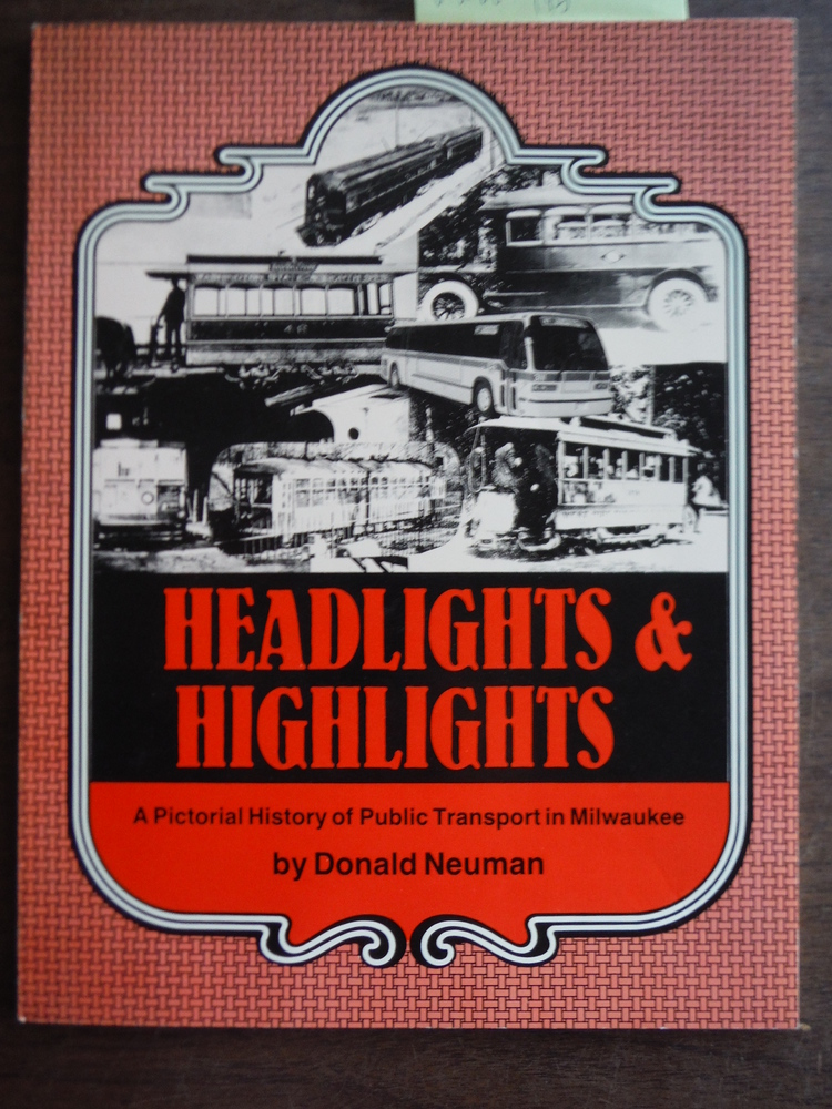 Headlights & Highlights (A Pictorial History of Public Transport in Milwaukee)