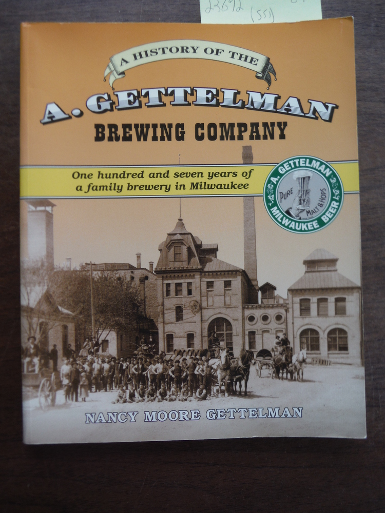 The A. Gettelman Brewing Company: One-hundred and seven years of a family brewer
