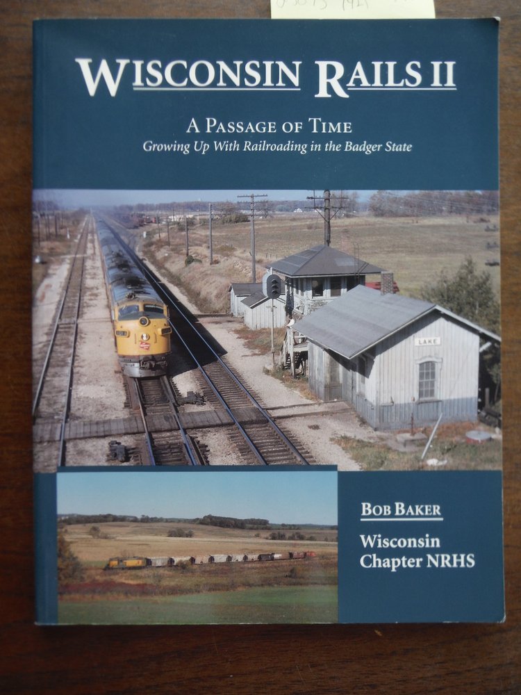 Wisconsin Rails II: A Passage of Time, Growing up with Railroading in the Badger