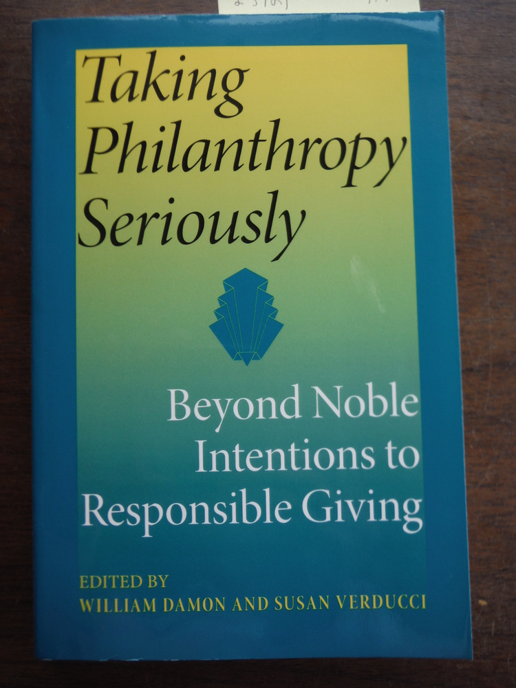 Taking Philanthropy Seriously: Beyond Noble Intentions to Responsible Giving (Ph