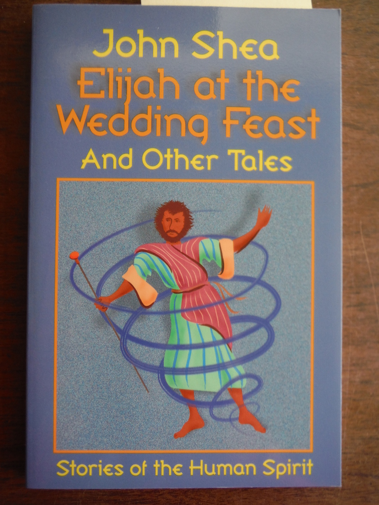 Elijah at the Wedding Feast and Other Tales: Stories of the Human Spirit