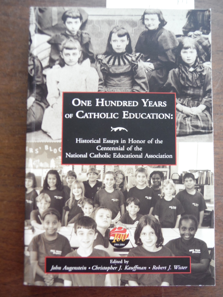 One Hundred Years of Catholic Education: Historical Essays in Honor of the Cente