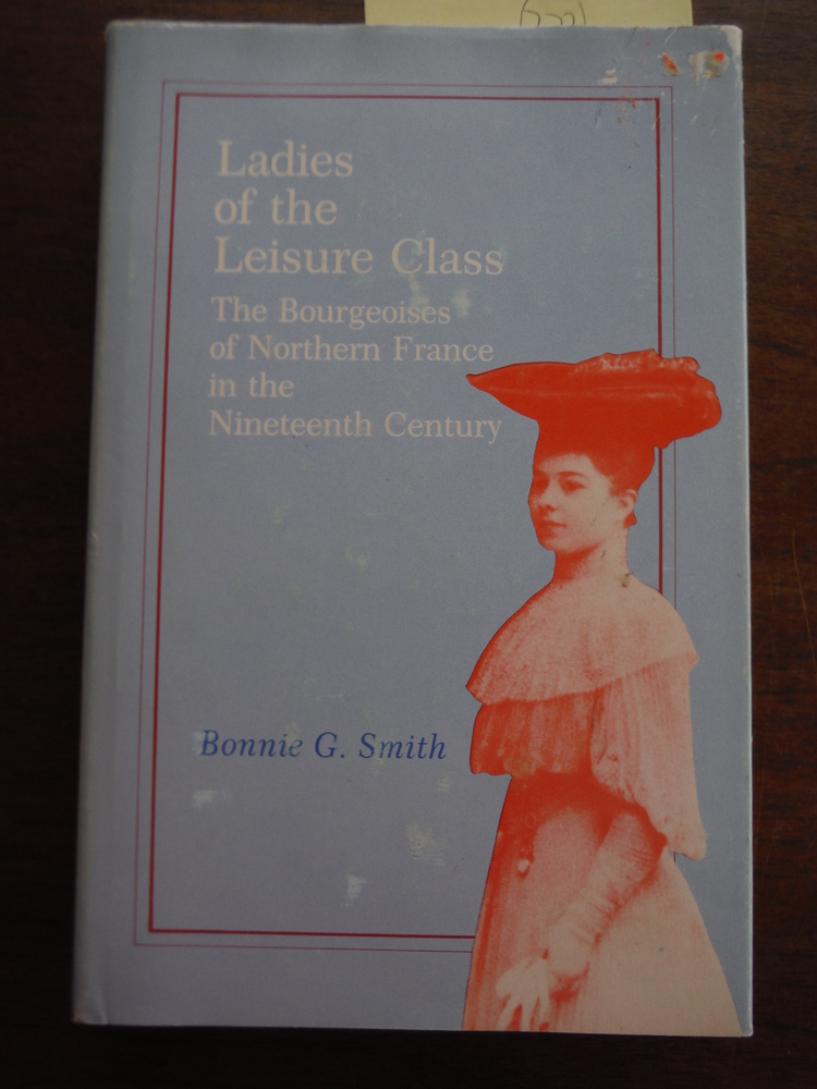 Image 0 of Ladies of the Leisure Class: The Bourgeoises of Northern France in the 19th Cent