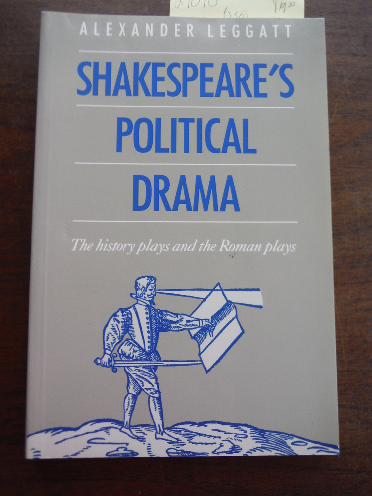 Shakespeare's Political Drama: The History Plays and the Roman Plays