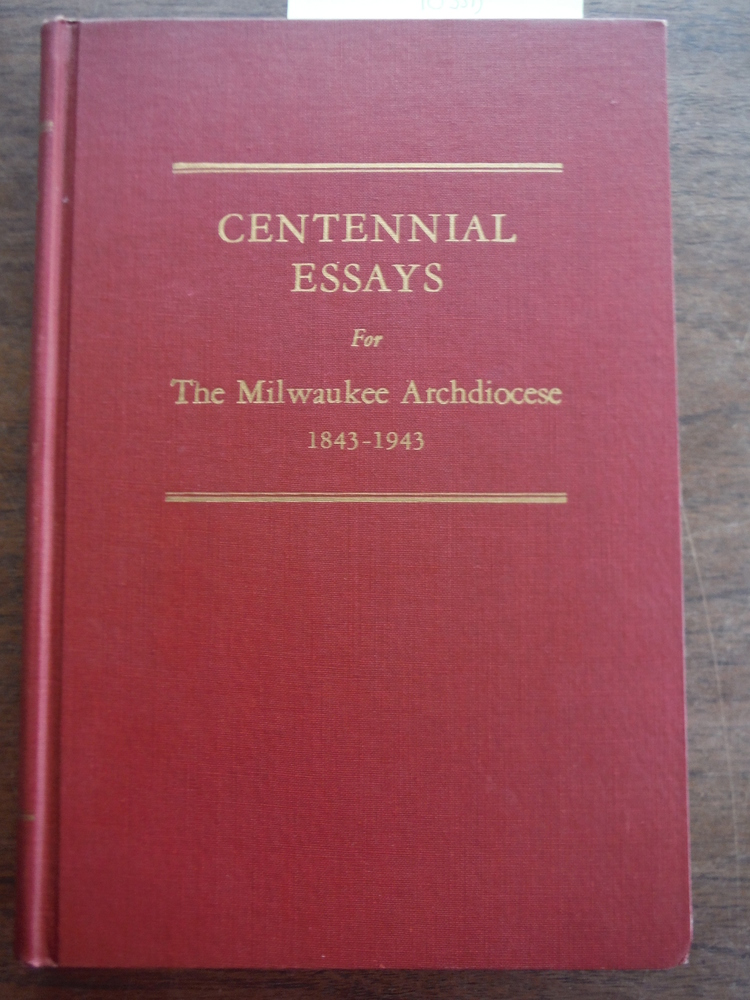 Centennial Essays For The Milwaukee Archdiocese 1843-1943