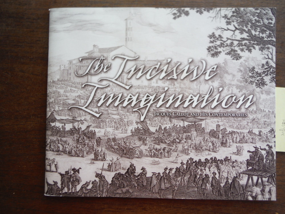 Image 0 of The Incisive Imagination: Jacques Callot and His Contemporaries