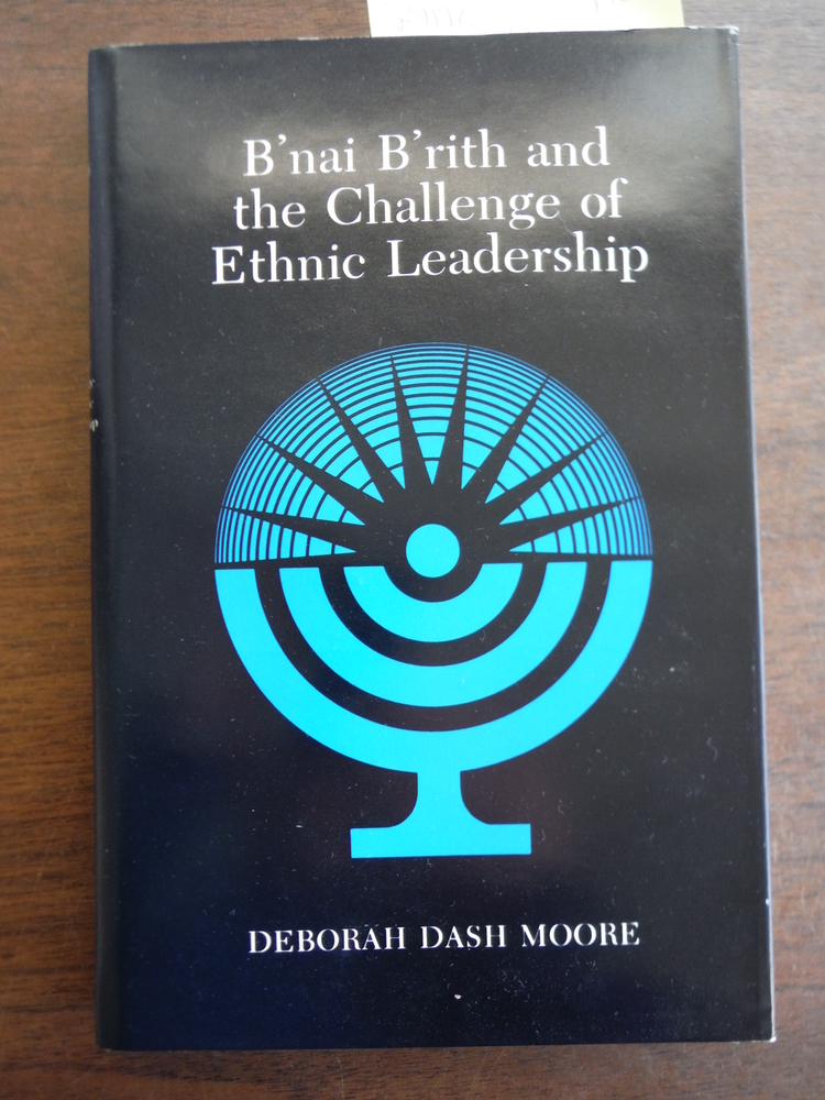 B'nai B'rith and the Challenge of Ethnic Leadership (Suny Series in Modern Jewis