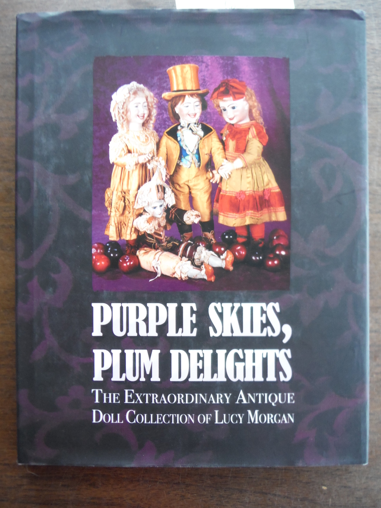Image 0 of Purple Skies, Plum Delights: The Extraordinary Antique Doll Collection of Lucy M