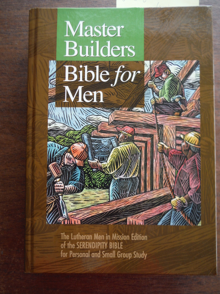 Master Builders Bible For Men : The Lutheran Men in Mission Edition of the Seren
