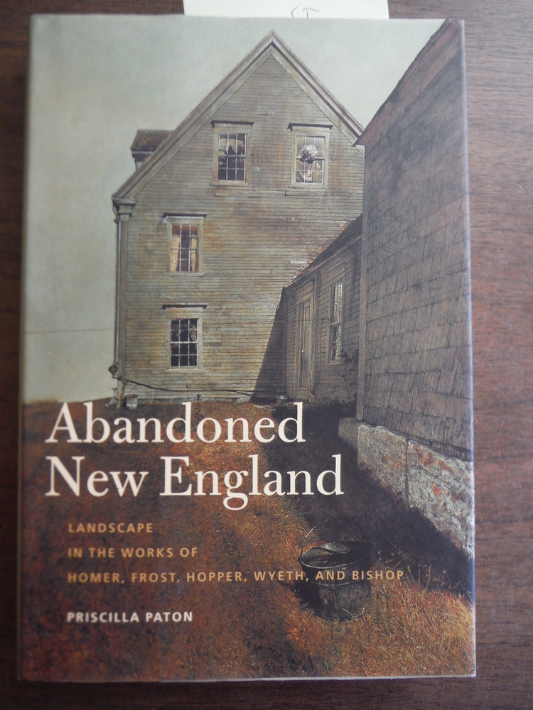 Abandoned New England: Landscape in the Works of Homer, Frost, Hopper, Wyeth, an