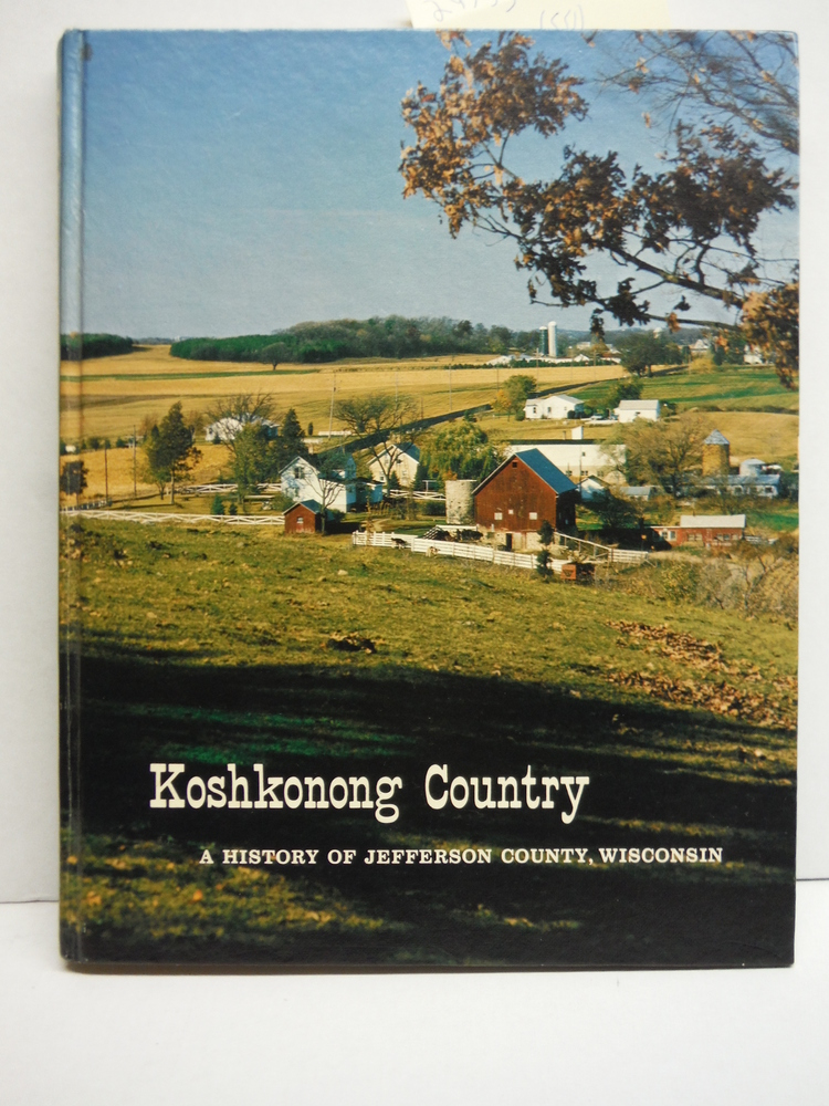 Image 0 of Koshkonong country: A history of Jefferson County, Wisconsin