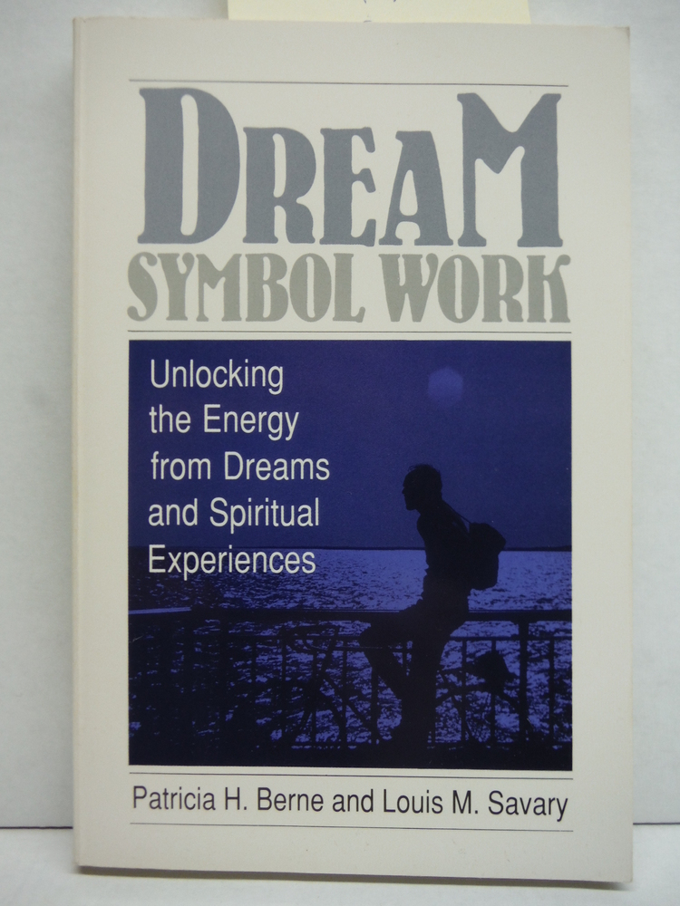 Dream Symbol Work: Unlocking the Energy from Dreams and Spiritual Experiences