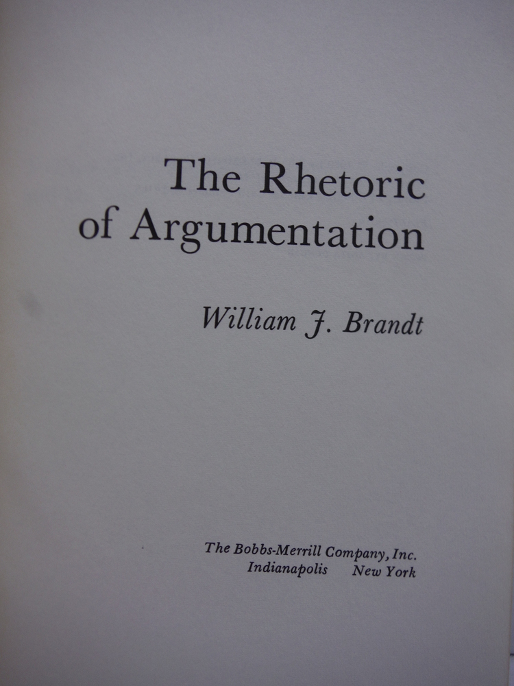 Image 1 of The Rhetoric of Argumentation by William J. Brandt (1970-06-30)