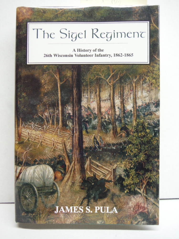 Image 0 of The Sigel Regiment: A History Of The 26th Wisconsin Volunteer Infantry, 1862-186