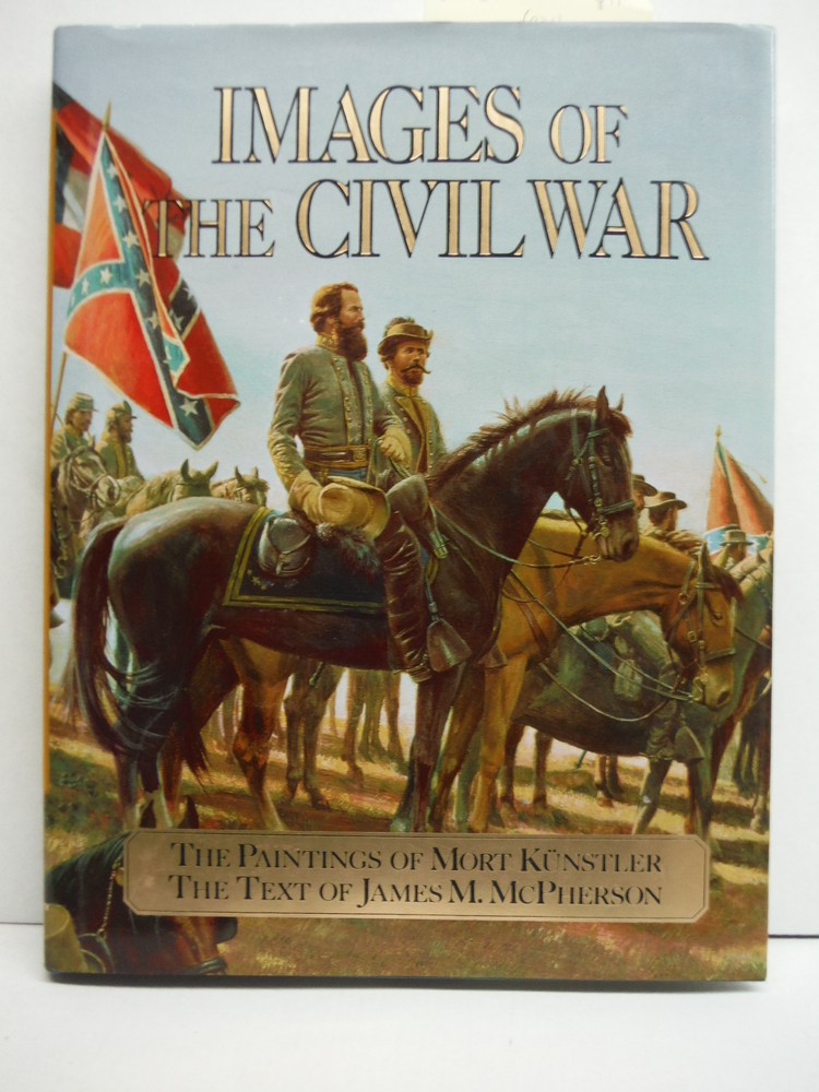 Images of the Civil War. The Paintings of Mort Kunstler